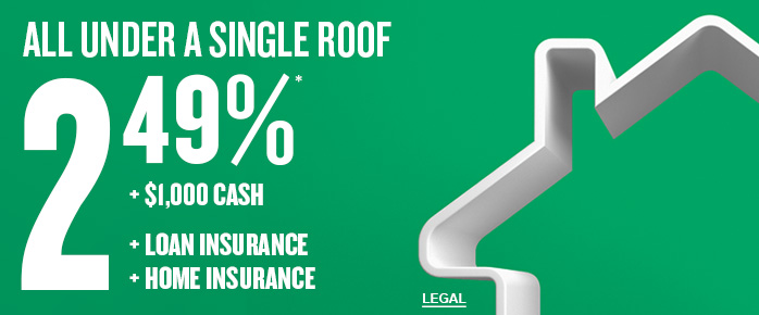 All under a single roof: get a 2.49% mortgage rate, $1,000 cash, loan insurance and home insurance.