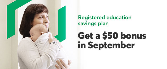 Registered education savings plan: get a $50 bonus in September. Learn more about registered education savings plans.