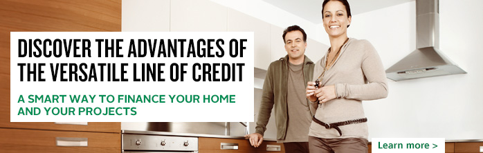 Discover the advantages of the Versatile Line of Credit. A smart way to finance your home and your projects. Learn more about the Versatile Line of Credit.