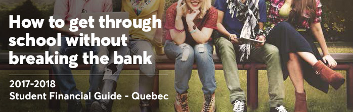 How to get through school without breaking the bank. 2017-2018 Student Financial Guide-Quebec.