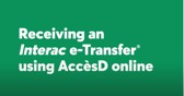 Receiving an <em>Interac</em> e-Transfer® using AccèsD Internet