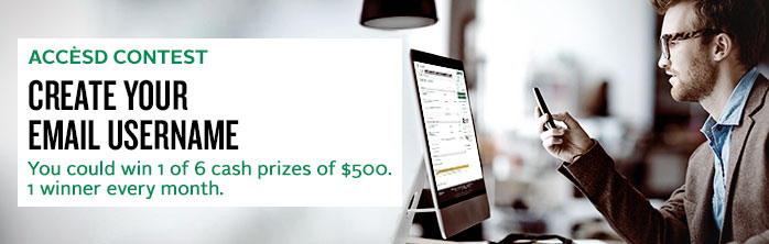 AccèsD contest create your email username. You could win 1 of 6 cash prizes of $500. 1 winner every month.