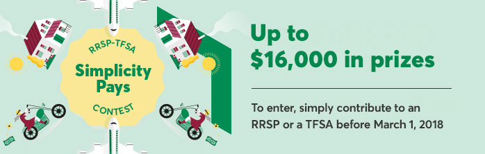 RRSP - TFSA Simplicity Pays contest: up to $16,000 in prizes. To enter, simply contribute to an RRSP or TFSA before March 1, 2018.