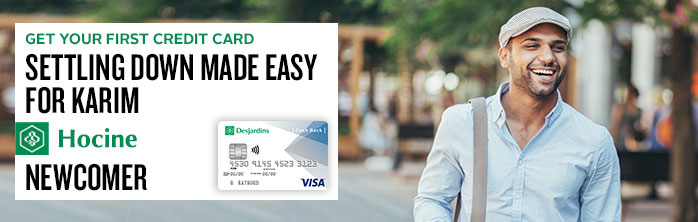Settling down made easy for Karim Hocine, newcomer. Learn more about getting your first credit card.