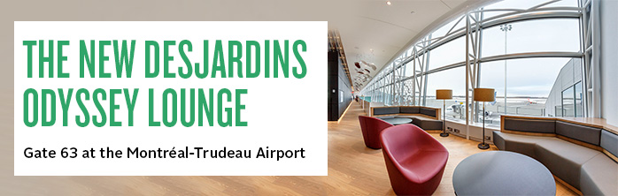 The new Desjardins Odyssey Lounge, gate 63 at the Montréal-Trudeau Airport. Learn more about the Desjardins Odyssey Lounge.