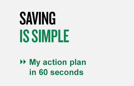 Saving is simple. My action plan in 60 seconds.