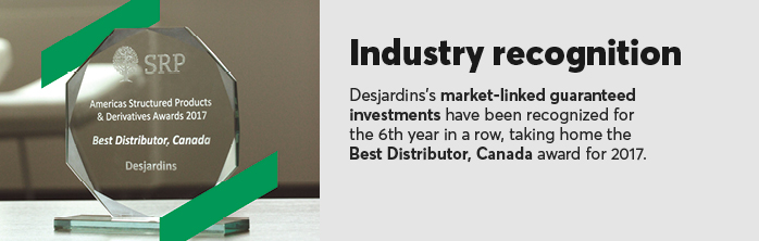 Industry recognition. Desjardin's market-linked guaranteed investements have been recognized for the 6th year.