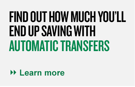 Find out how much you'll end up saving with automatic transfers