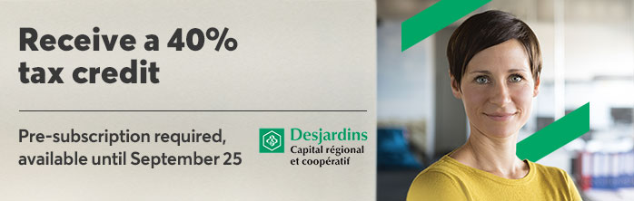 Receive a 40% tax credit. Pre-subscription required, available until September 25. Learn more about Capital régional et coopératif Desjardins.