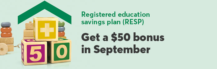 Registered education savings plan: Get a $50 bonus in September. Learn more about the registered education savings plan.