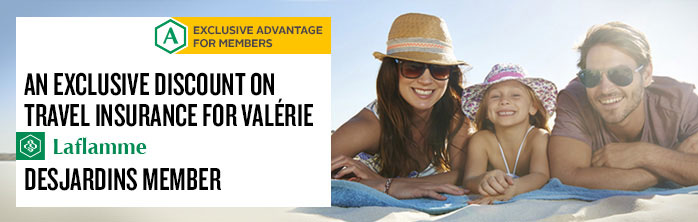 An exclusive discount on travel insurance for Valérie Laflamme, Desjardins member. Learn more about travel Insurance.