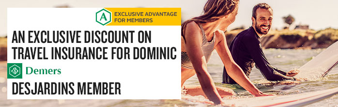An exclusive discount on travel insurance for Dominic Demers, Desjardins member.