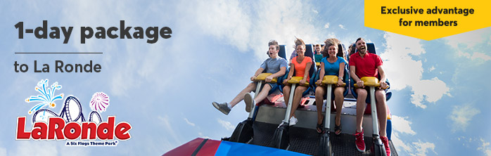 Exclusive advantage for members: get a 1-day package to La Ronde.