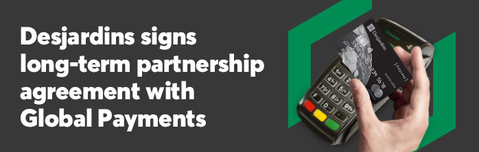 Desjardins signs long-term partnership agreement with Global Payments