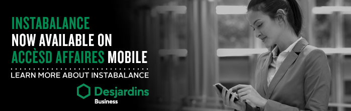 InstaBalance now available on AccèsD Affaires mobile. Learn more about InstaBalance.
