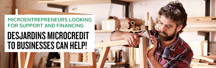 You want to start up or consolidate your business but you can't get a loan? Learn more about Desjardins Microcredit to Businesses.
