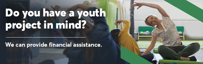 Do you have a youth project in mind? We can provide financial assistance.