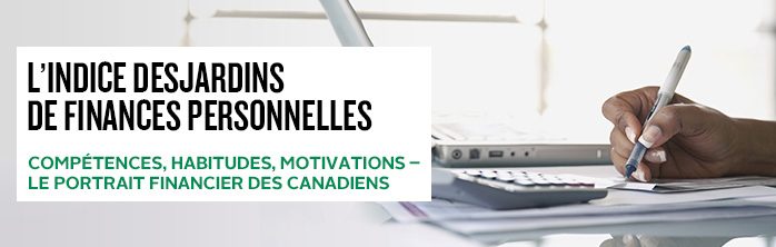 L'Indice Desjardins de finances personnelles – Compétences, habitudes, motivations : le portrait financier des Canadiens