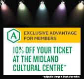 10% off your ticket at the Midland Cultural Centre