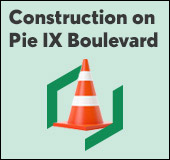 Construction on Pie-IX Boulevard: head office remains open