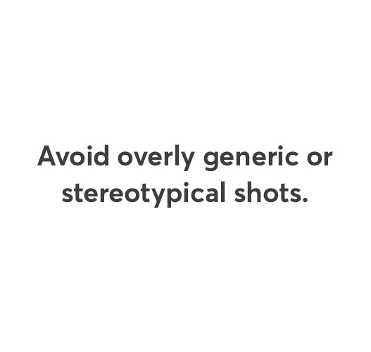 Avoid overly generic or stereotypical shots.