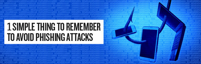 1 simple thing to remember to avoid phishing attacks. Learn more about phishing.